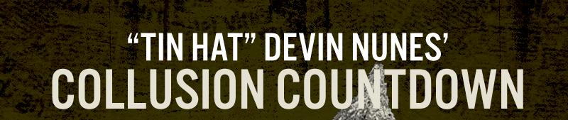 Tin hat Devin Nunes Collusion Countdown